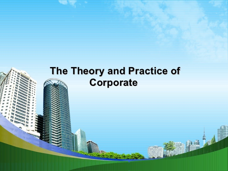 The Theory and Practice of Corporate