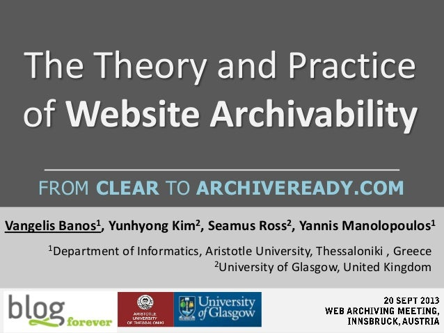 The Theory and Practice of Website Archivability Vangelis Banos1, Yunhyong Kim2, Seamus Ross2, Yannis Manolopoulos1 1Depar...