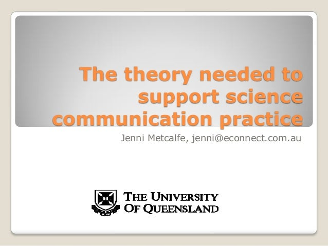 The theory needed to support science communication practice Jenni Metcalfe, jenni@econnect.com.au