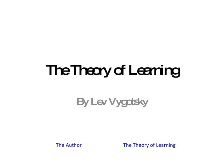 The Theory of Learning By Lev Vygotsky The Author The Theory of Learning