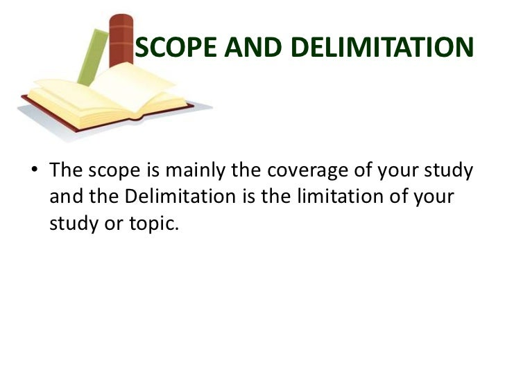 scope delimitation and limitation of the study examples Expressing the limitations of the study is a task that many times, especially by   the methodology and instruments applied, the scope of the results  the  differences between the target populations and the sample involved in.