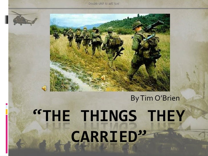 things they carried by tim obrien essay The things they carried essay examples 148 total results  an analysis of the possessions of character in the novel the things they carried by tim o'brien.