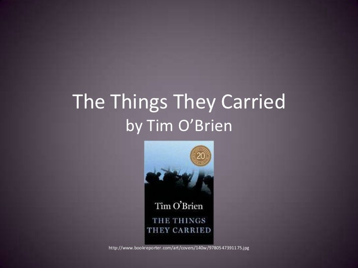tim obriens the things they carried an examination of what they carried and why essay Summary: tim o'brien escapes to canada to avoid the draft and is living with an old man after some time he decides to go back to the us and go fight in vietnam.