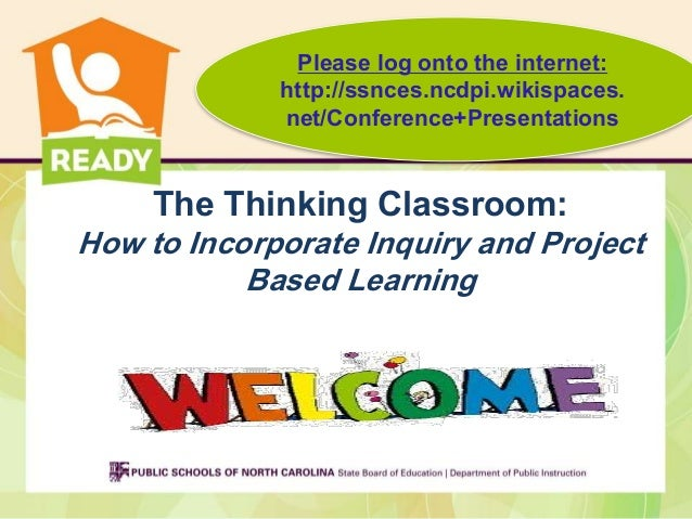 The Thinking Classroom: How to Incorporate Inquiry and Project Based Learning Please log onto the internet: http://ssnces....