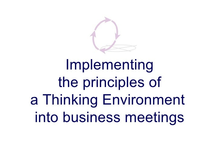 Implementing the principles of  a Thinking Environment  into business meetings