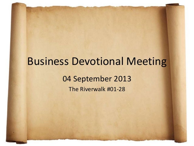 Business Devotional Meeting 04 September 2013 The Riverwalk #01-28