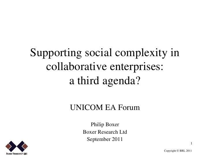 Supporting social complexity in       collaborative enterprises:            a third agenda?            UNICOM EA Forum    ...