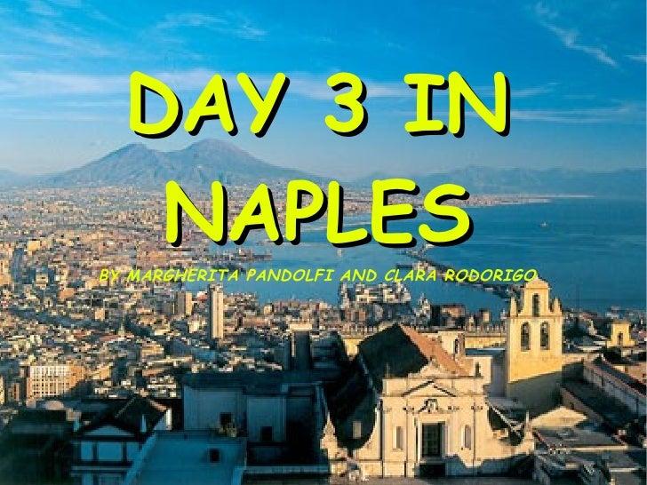 DAY 3 IN  DAY 3 IN   NAPLES   NAPLESBY MARGHERITA PANDOLFI AND CLARA RODORIGO BY MARGHERITA PANDOLFI AND CLARA RODORIGO