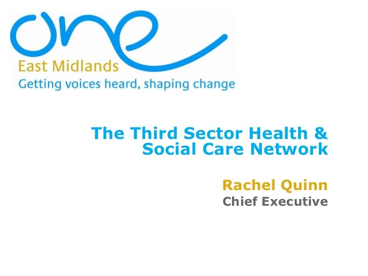 The Third Sector Health & Social Care Network Rachel Quinn Chief Executive