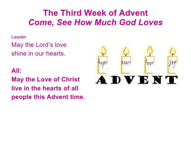 The Third Week of Advent Come, See How Much God Loves <ul><li>Leader </li></ul><ul><li>May the Lord's love </li></ul><ul><...