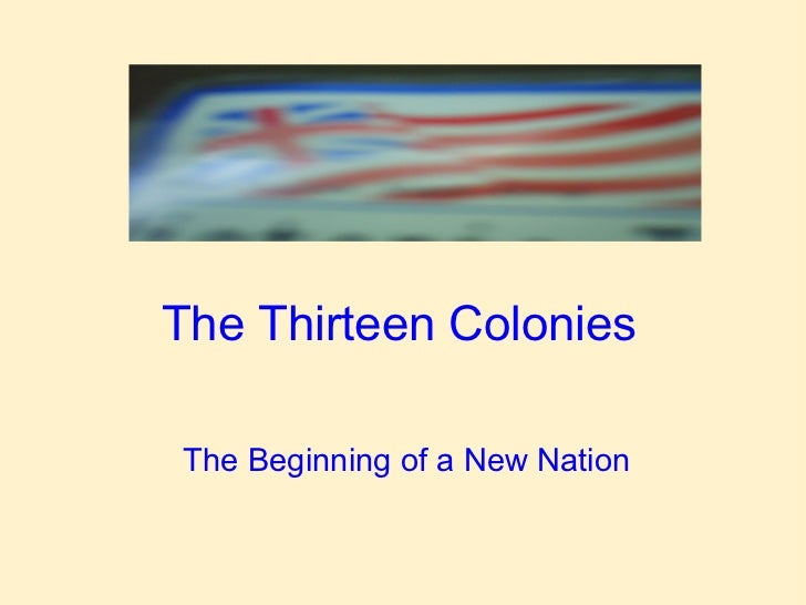 The Thirteen Colonies The Beginning of a New Nation