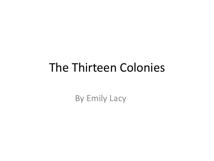 The Thirteen Colonies    By Emily Lacy