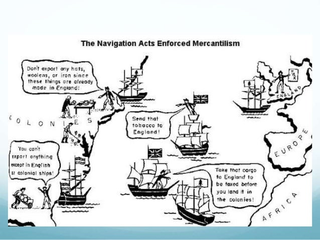 The thirteen colonies, mercantilism, navigation acts