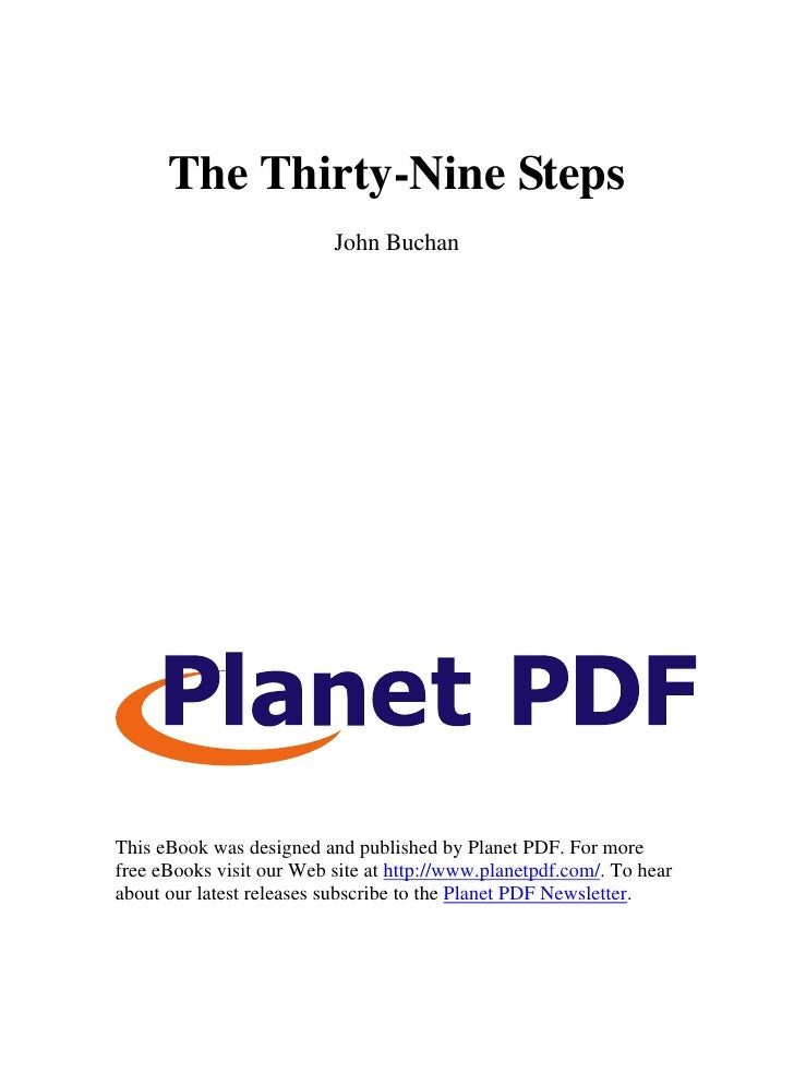 The Thirty-Nine Steps                           John Buchan     This eBook was designed and published by Planet PDF. For m...