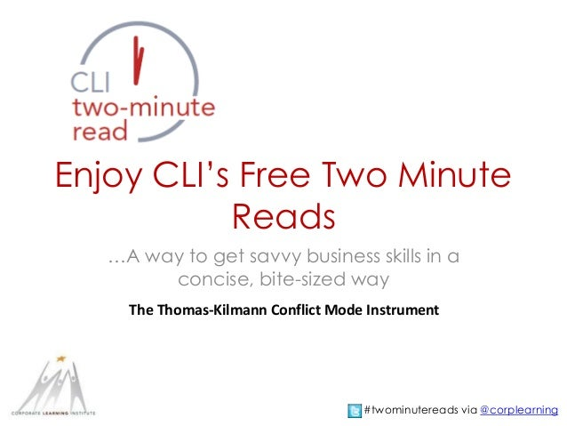 Enjoy CLI's Free Two Minute Reads …A way to get savvy business skills in a concise, bite-sized way The Thomas-Kilmann Conf...