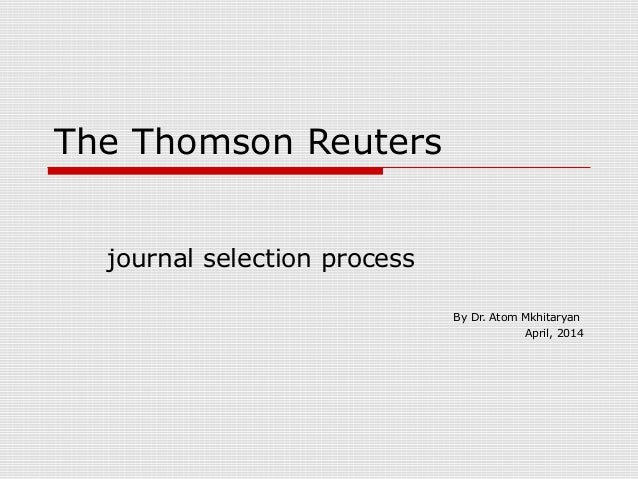 The Thomson Reuters journal selection process By Dr. Atom Mkhitaryan April, 2014