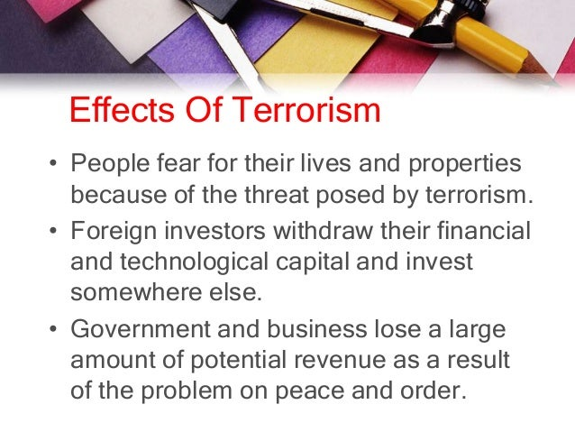 terrorisms effects on the world Every year, terrorist attacks make a considerable impact on the world's economy according to the 2017 global terrorism index, the impact fell by seven percent in 2016, the second year in.