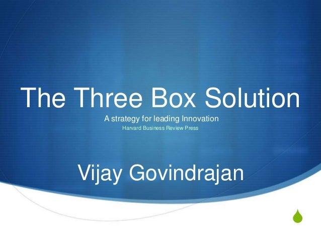 S The Three Box Solution Vijay Govindrajan A strategy for leading Innovation Harvard Business Review Press
