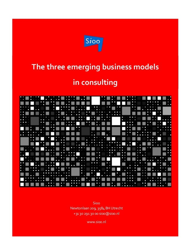 The three emerging business models in consulting Sioo Newtonlaan 209, 3584 BH Utrecht +31 30 291 30 00 sioo@sioo.nl www.si...