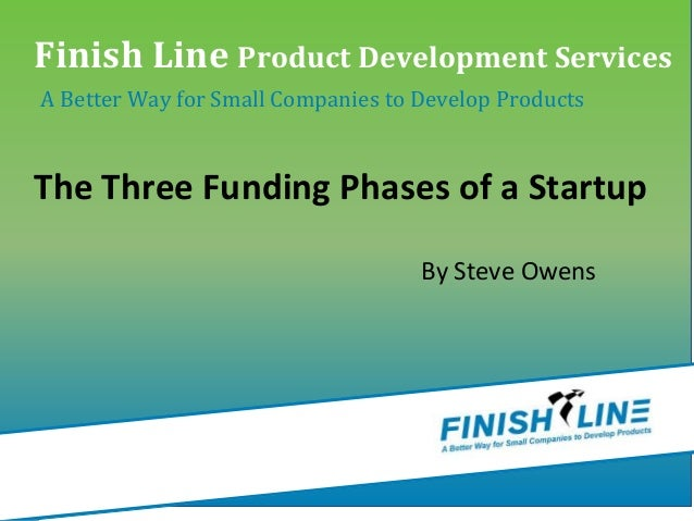 By Steve Owens Finish Line Product Development Services A Better Way for Small Companies to Develop Products The Three Fun...