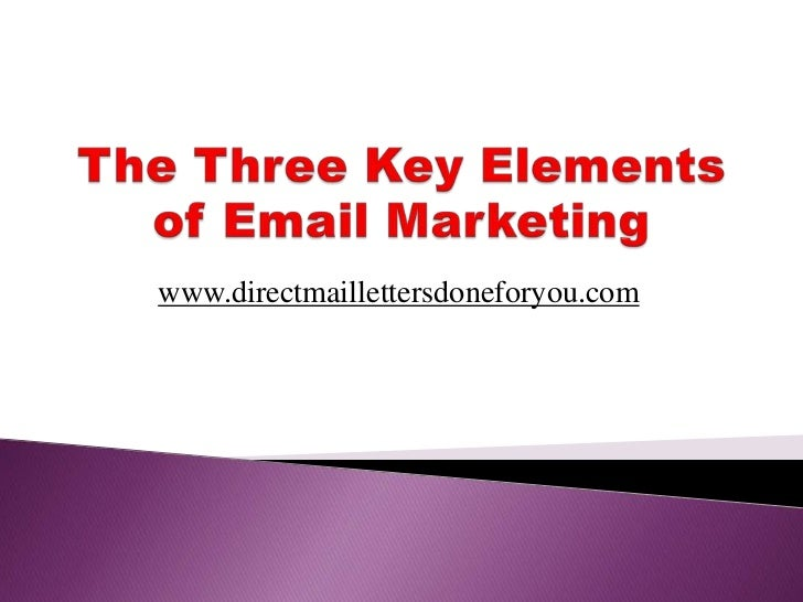 The Three Key Elements of Email Marketing<br />www.directmaillettersdoneforyou.com<br />