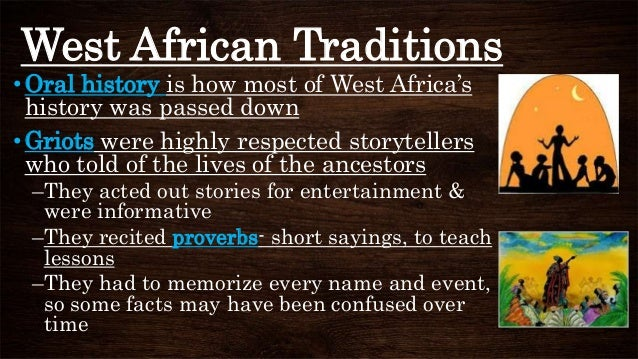 West African Traditions •Oral history is how most of West Africa's history was passed down •Griots were highly respected s...