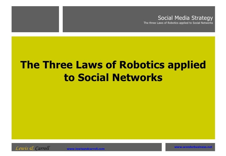 The Three Laws of Robotics applied to SocialNetworks Social Media Strategy The three Laws of Robotics applied to Social N...