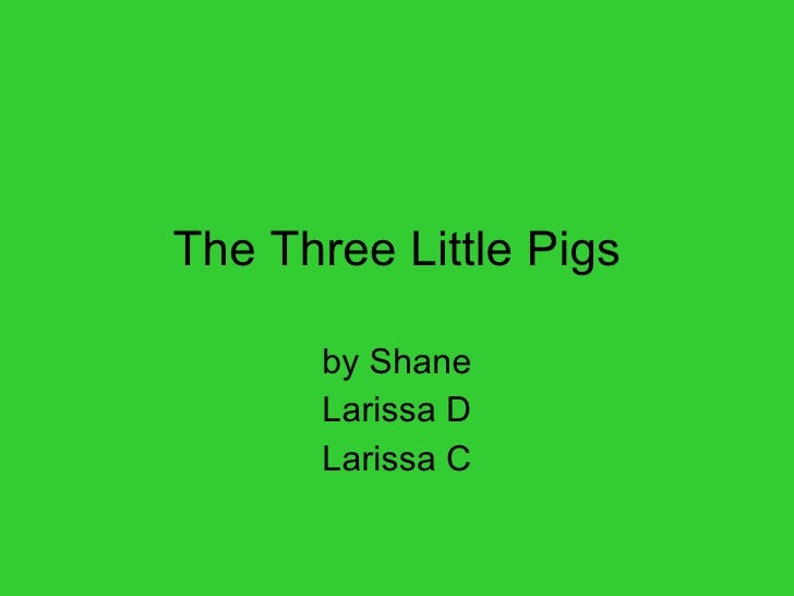 The Three Little Pigs by Shane Larissa D Larissa C