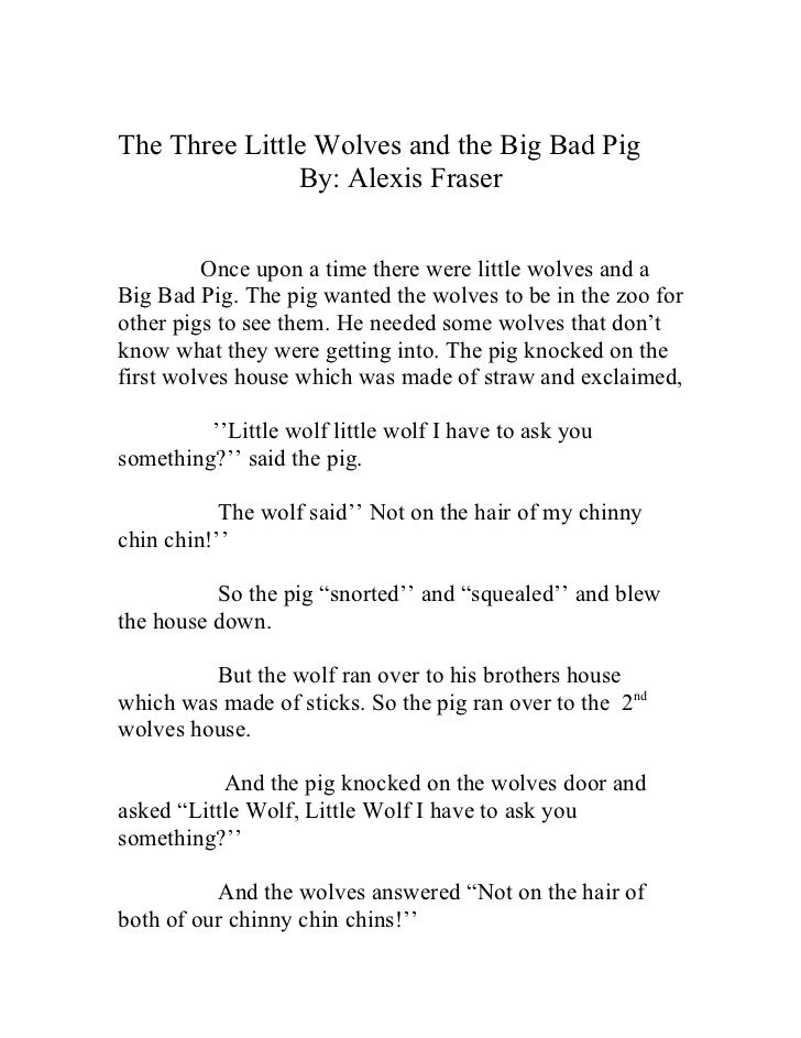 The Three Little Wolves and the Big Bad Pig               By: Alexis Fraser         Once upon a time there were little wol...
