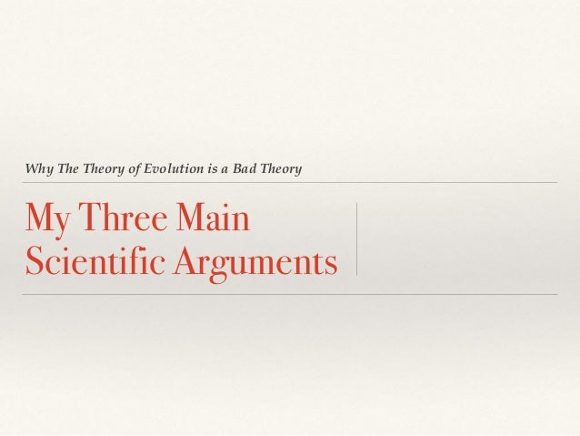 Why The Theory of Evolution is a Bad Theory My Three Main Scientific Arguments