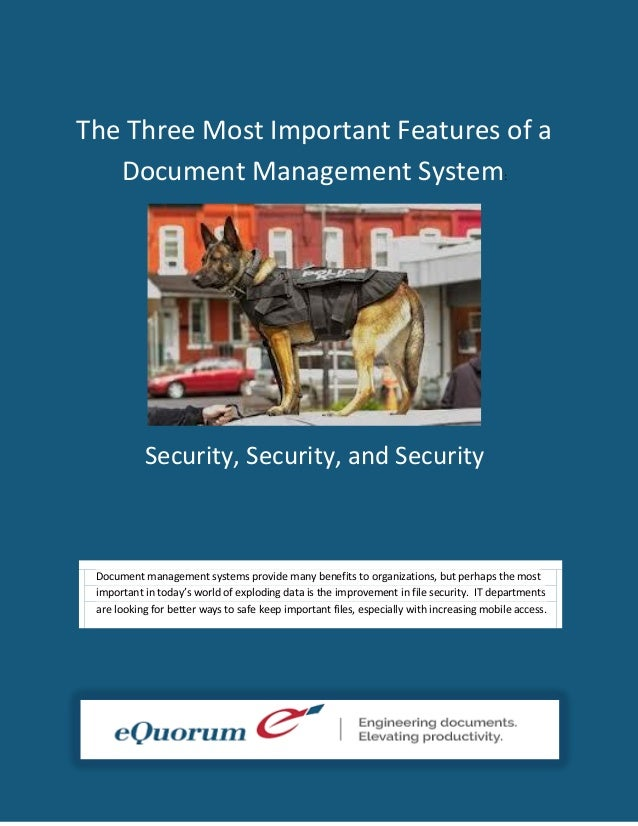 The Three Most Important Features of a Document Management System :  Security, Security, and Security  Document management...