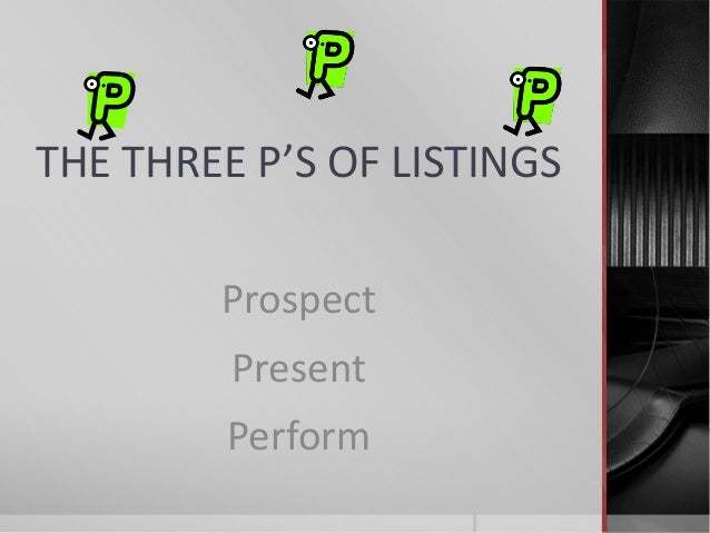 THE THREE P'S OF LISTINGS Prospect Present Perform