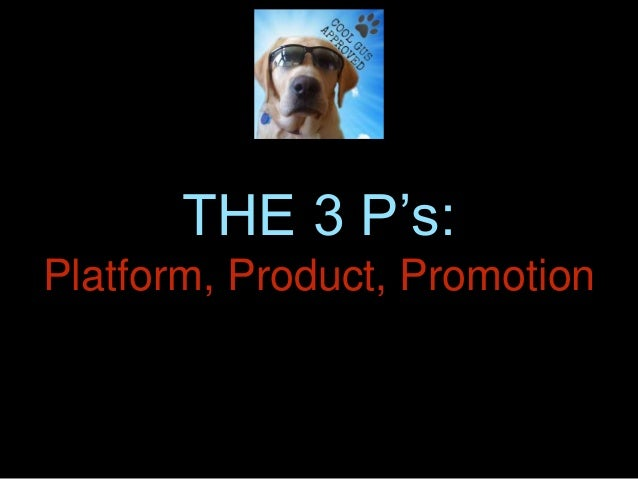 THE 3 P's: Platform, Product, Promotion