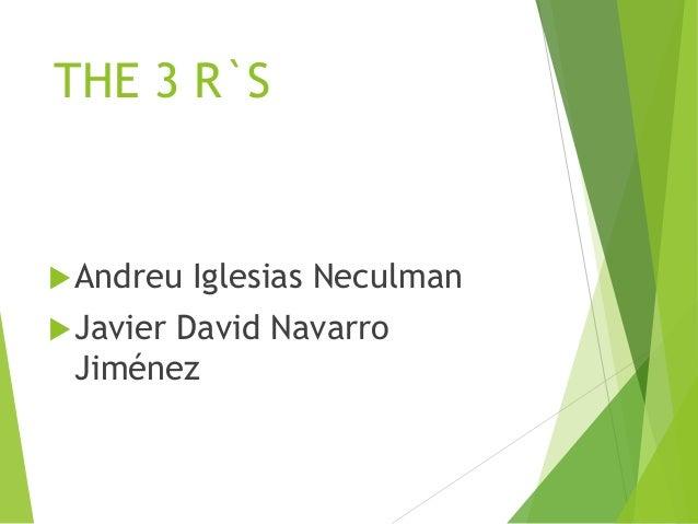 THE 3 R`S Andreu Iglesias Neculman Javier David Navarro Jiménez