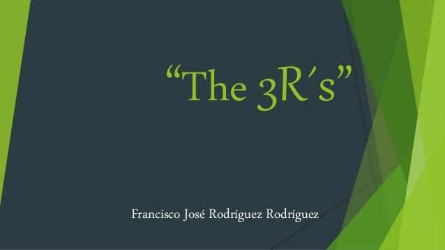 """""""The 3R´s"""" Francisco José Rodríguez Rodríguez"""