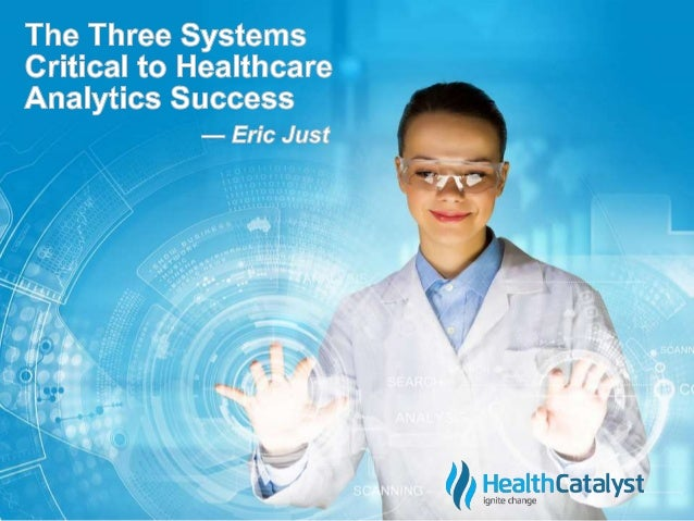 © 2014 Health Catalyst  www.healthcatalyst.com  Healthcare Data Analysts  Healthcare data analysts  share one common ideal...