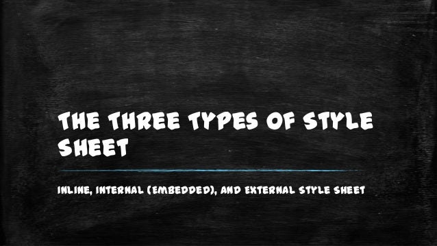 The Three Types of Style Sheet Inline, Internal (Embedded), and External Style Sheet