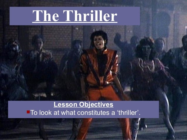 The Thriller  Lesson Objectives To look at what constitutes a 'thriller'.