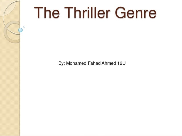 The Thriller Genre   By: Mohamed Fahad Ahmed 12U