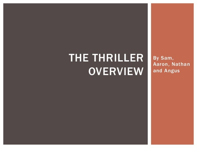 THE THRILLER OVERVIEW  By Sam, Aaron, Nathan and Angus