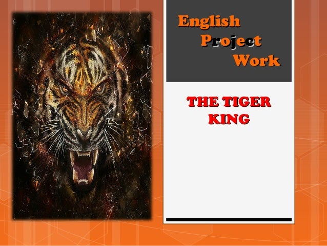 EnglishEnglish PPrroojjeecctt WorkWork THE TIGERTHE TIGER KINGKING
