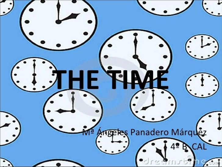 THE TIME  Mª Ángeles Panadero Márquez                      4º B CAL