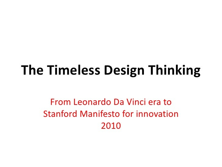 The Timeless Design Thinking     From Leonardo Da Vinci era to   Stanford Manifesto for innovation                2010