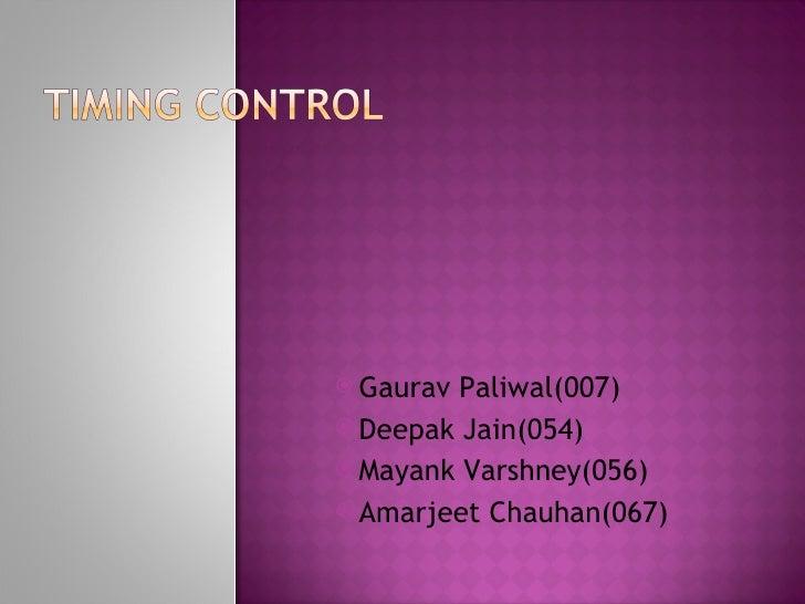 <ul><li>Gaurav Paliwal(007) </li></ul><ul><li>Deepak Jain(054) </li></ul><ul><li>Mayank Varshney(056) </li></ul><ul><li...