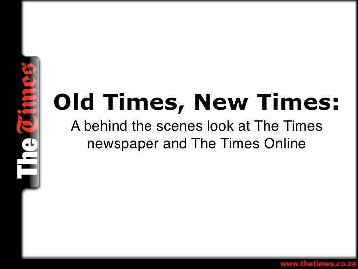 Old Times, New Times:  A behind the scenes look at The Times    newspaper and The Times Online
