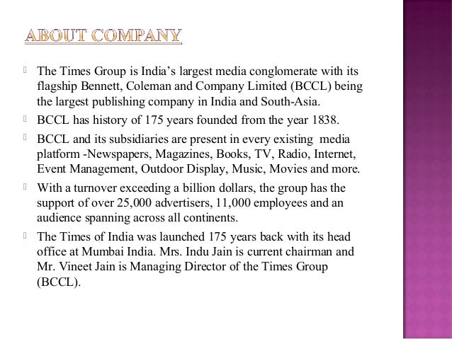  The Times Group is India's largest media conglomerate with its  flagship Bennett, Coleman and Company Limited (BCCL) bei...