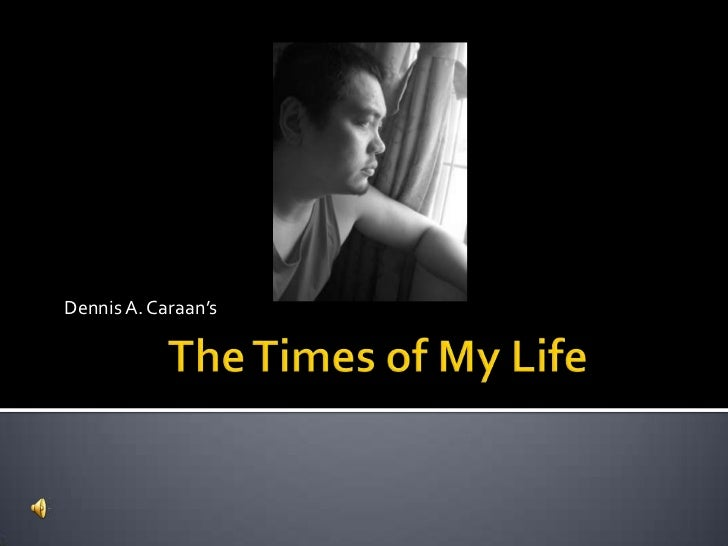 Dennis A. Caraan's<br />The Times of My Life<br />
