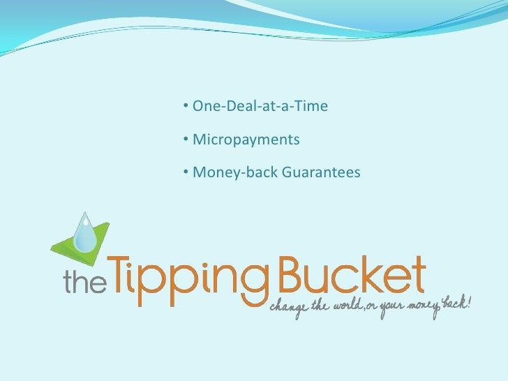 • One-Deal-at-a-Time • Micropayments • Money-back Guarantees