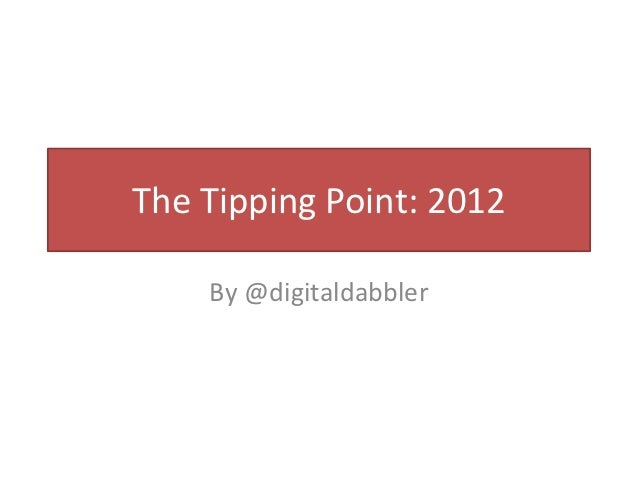 The Tipping Point: 2012    By @digitaldabbler