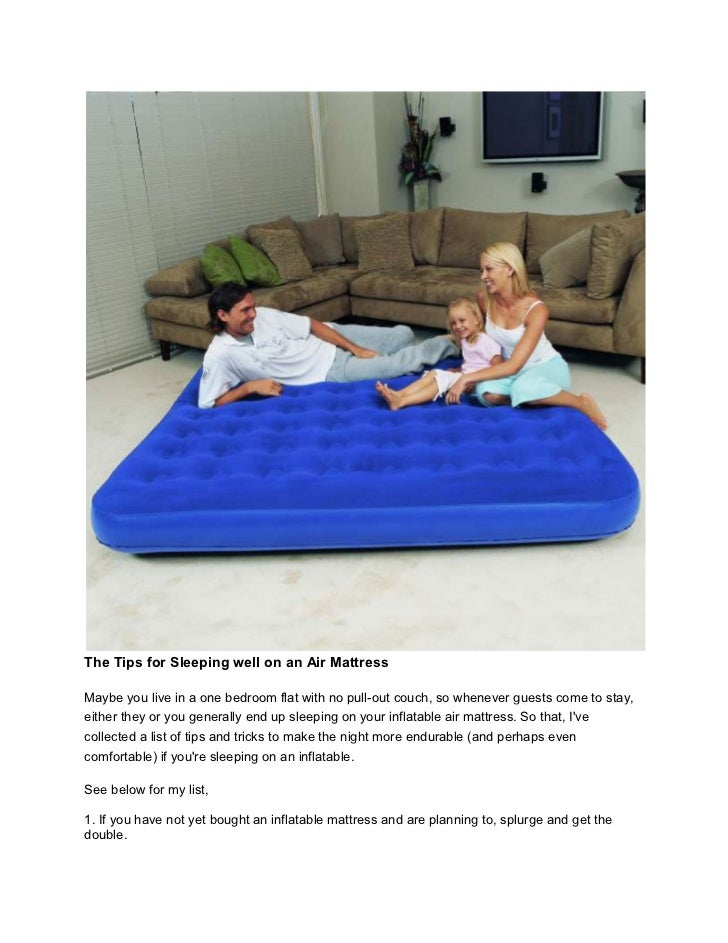 The Tips for Sleeping well on an Air MattressMaybe you live in a one bedroom flat with no pull-out couch, so whenever gues...